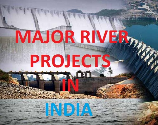 MAJOR DAM AND RIVER PROJECTS IN INDIA